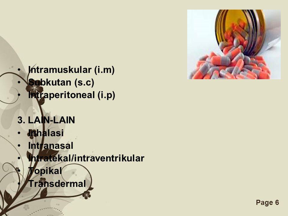 Intramuskular (i.m) Subkutan (s.c) Intraperitoneal (i.p) 3. LAIN-LAIN. Inhalasi. Intranasal. Intratekal/intraventrikular.