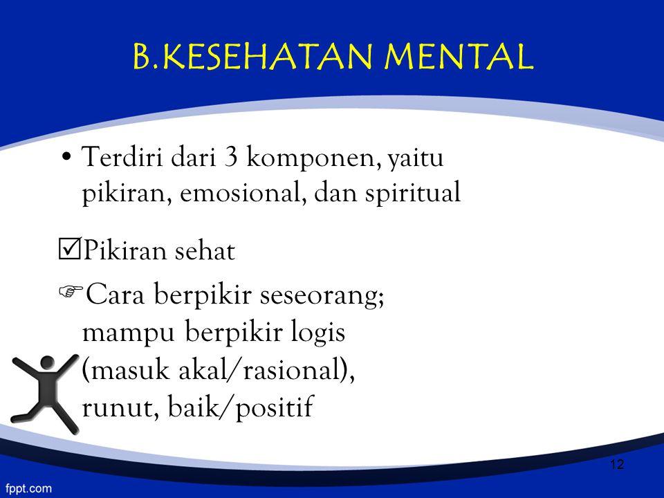 B.KESEHATAN MENTAL Terdiri dari 3 komponen, yaitu pikiran, emosional, dan spiritual. Pikiran sehat.