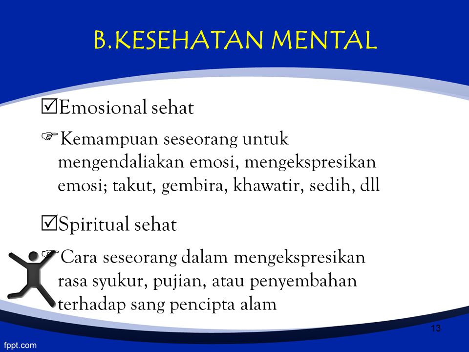 B.KESEHATAN MENTAL Emosional sehat.
