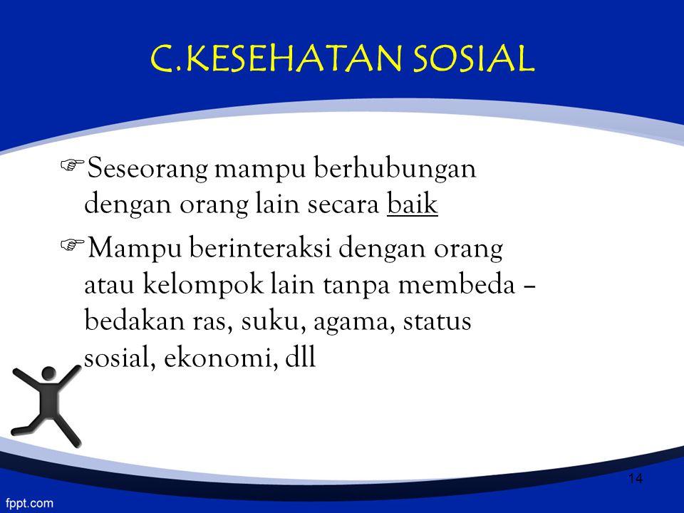 C.KESEHATAN SOSIAL Seseorang mampu berhubungan dengan orang lain secara baik.