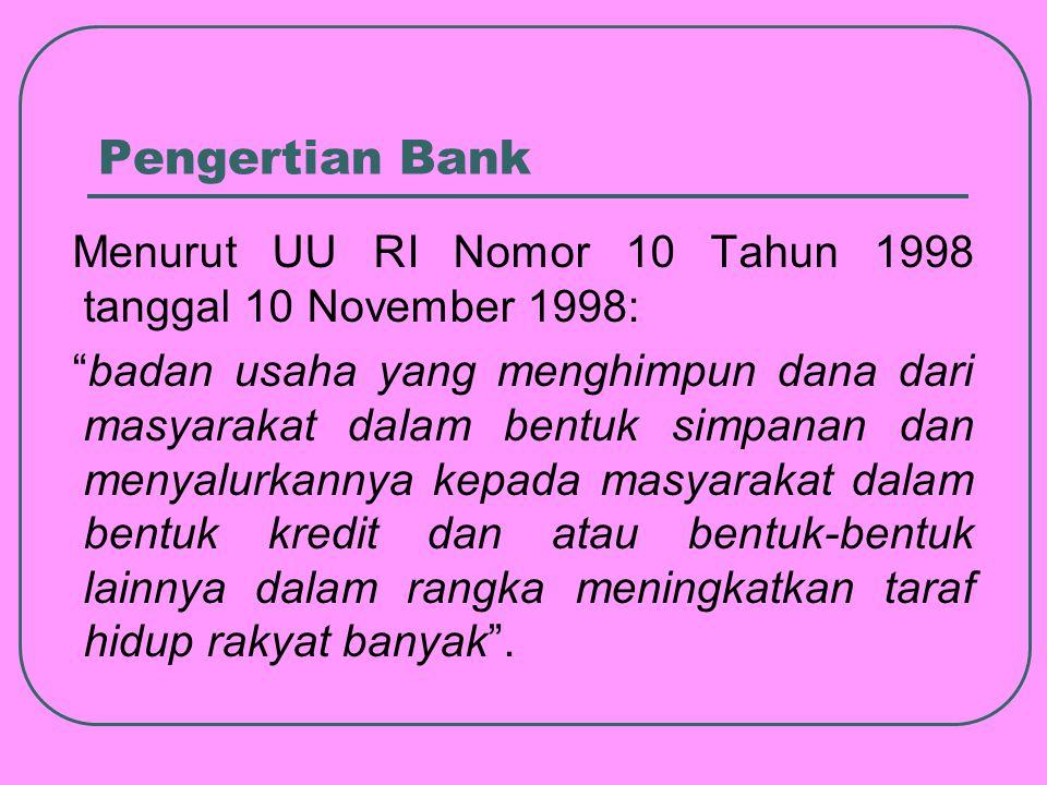 Pengertian Bank Menurut UU RI Nomor 10 Tahun 1998 tanggal 10 November 1998:
