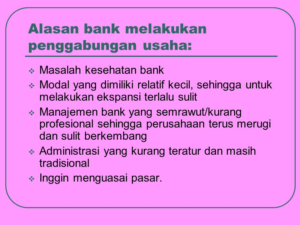 Alasan bank melakukan penggabungan usaha: