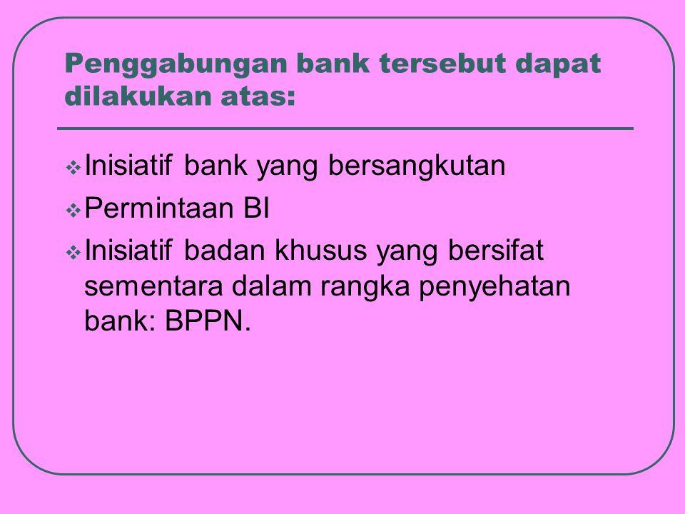 Penggabungan bank tersebut dapat dilakukan atas: