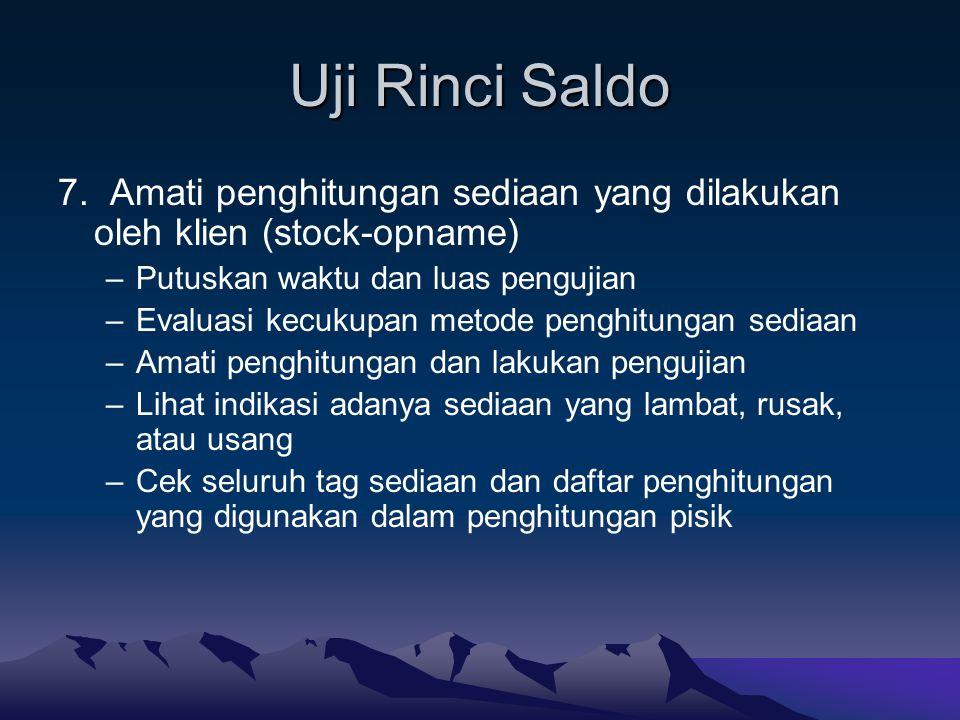 Uji Rinci Saldo 7. Amati penghitungan sediaan yang dilakukan oleh klien (stock-opname) Putuskan waktu dan luas pengujian.