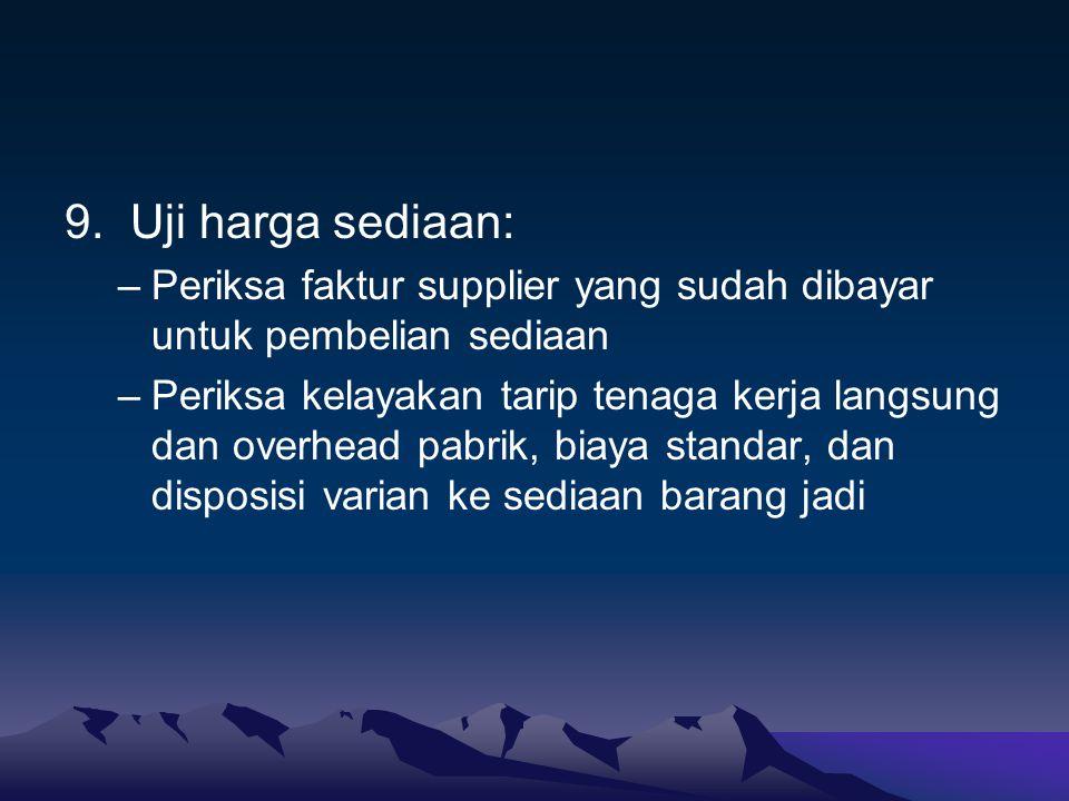 9. Uji harga sediaan: Periksa faktur supplier yang sudah dibayar untuk pembelian sediaan.