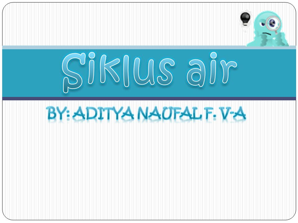Siklus air BY: Aditya Naufal F. V-A