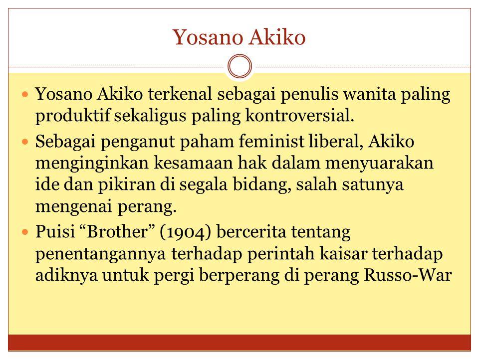 Yosano Akiko Yosano Akiko terkenal sebagai penulis wanita paling produktif sekaligus paling kontroversial.