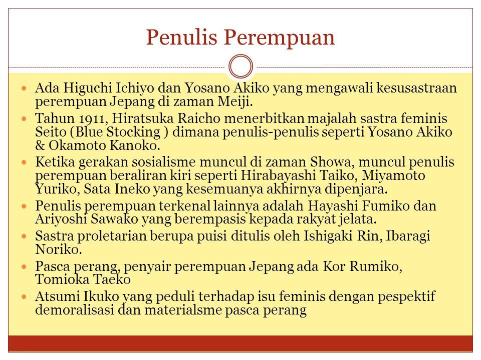 Penulis Perempuan Ada Higuchi Ichiyo dan Yosano Akiko yang mengawali kesusastraan perempuan Jepang di zaman Meiji.