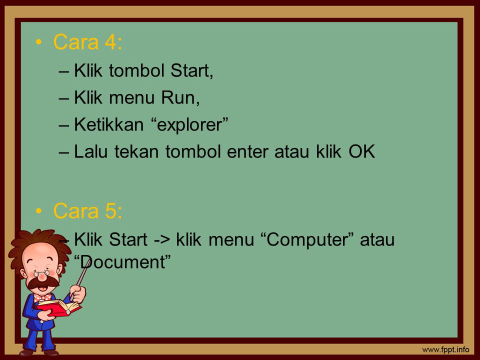 Cara 4: Cara 5: Klik tombol Start, Klik menu Run, Ketikkan explorer