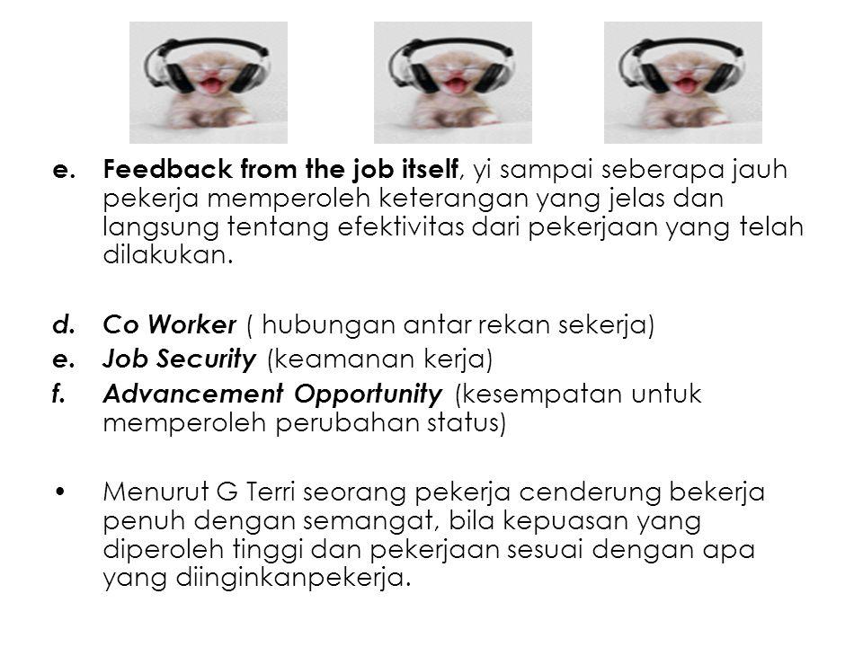 Feedback from the job itself, yi sampai seberapa jauh pekerja memperoleh keterangan yang jelas dan langsung tentang efektivitas dari pekerjaan yang telah dilakukan.