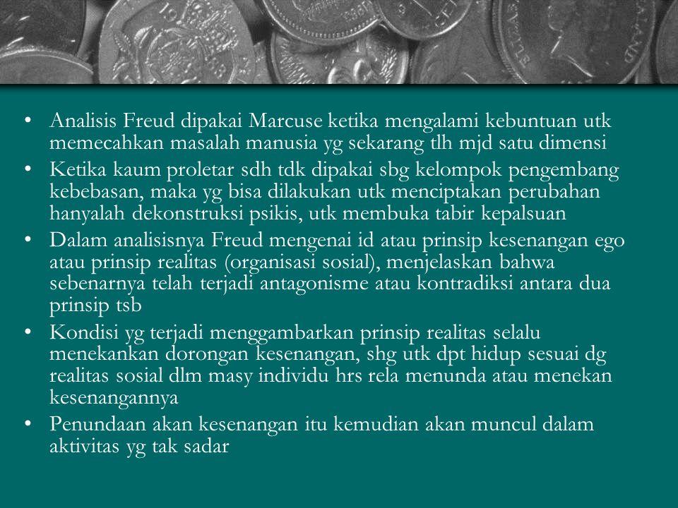 Analisis Freud dipakai Marcuse ketika mengalami kebuntuan utk memecahkan masalah manusia yg sekarang tlh mjd satu dimensi