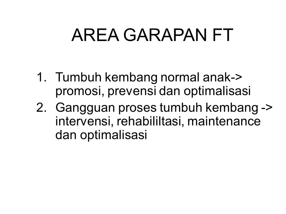 AREA GARAPAN FT Tumbuh kembang normal anak-> promosi, prevensi dan optimalisasi.