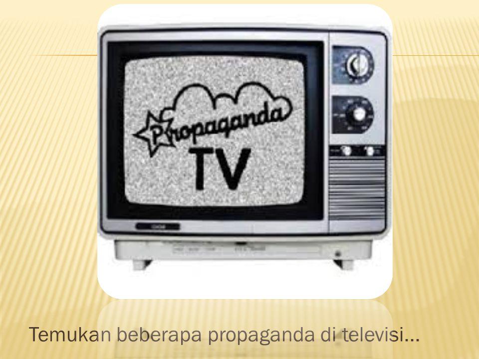 Temukan beberapa propaganda di televisi...