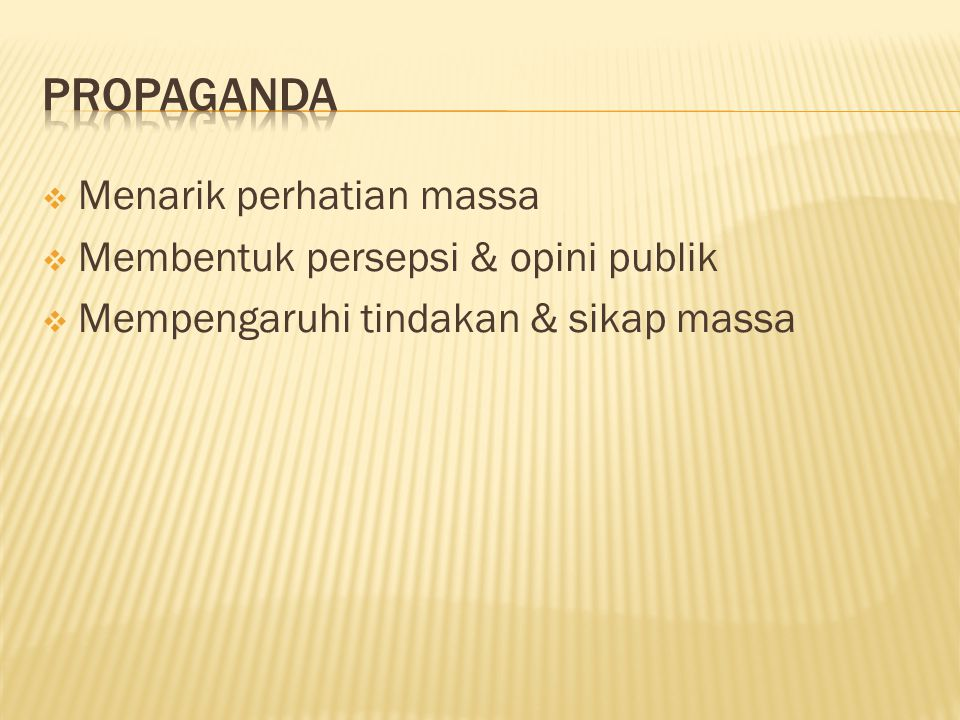 propaganda Menarik perhatian massa Membentuk persepsi & opini publik