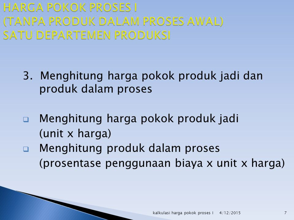 HARGA POKOK PROSES I (TANPA PRODUK DALAM PROSES AWAL) SATU DEPARTEMEN PRODUKSI
