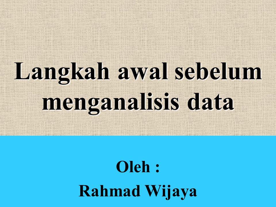 Langkah awal sebelum menganalisis data