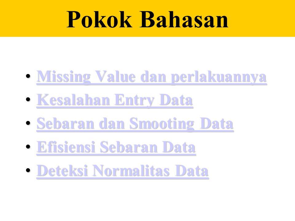 Pokok Bahasan Missing Value dan perlakuannya Kesalahan Entry Data