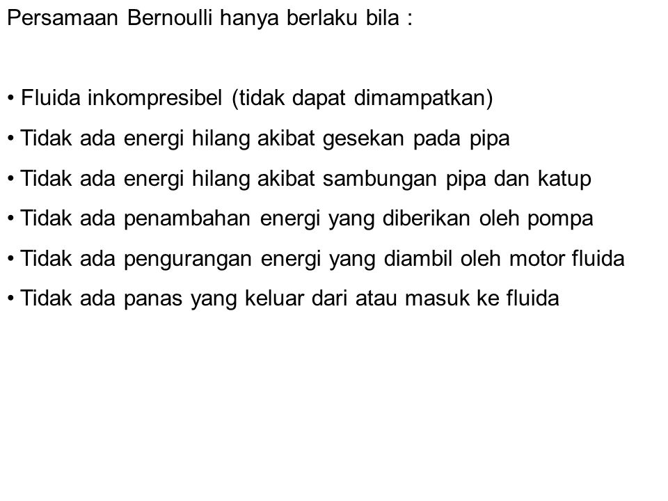 Persamaan Bernoulli hanya berlaku bila :