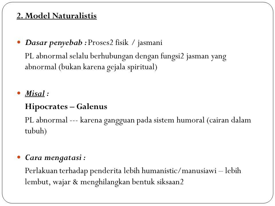 2. Model Naturalistis Dasar penyebab : Proses2 fisik / jasmani.
