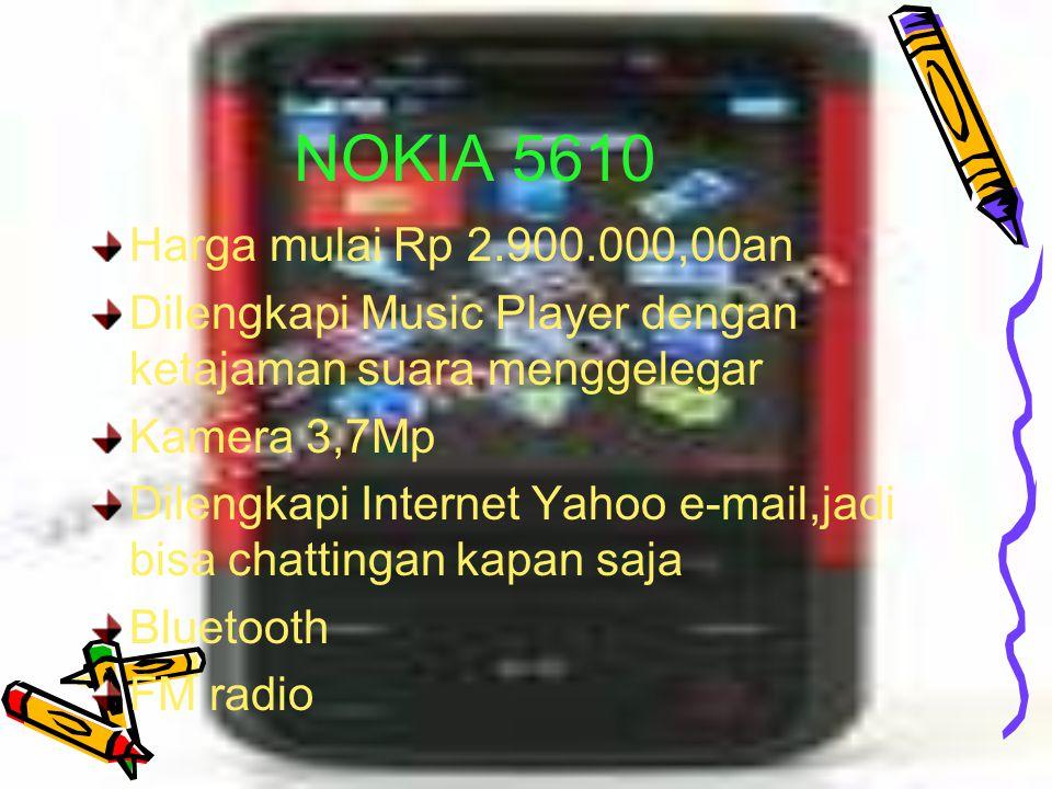 NOKIA 5610 Harga mulai Rp 2.900.000,00an. Dilengkapi Music Player dengan ketajaman suara menggelegar.