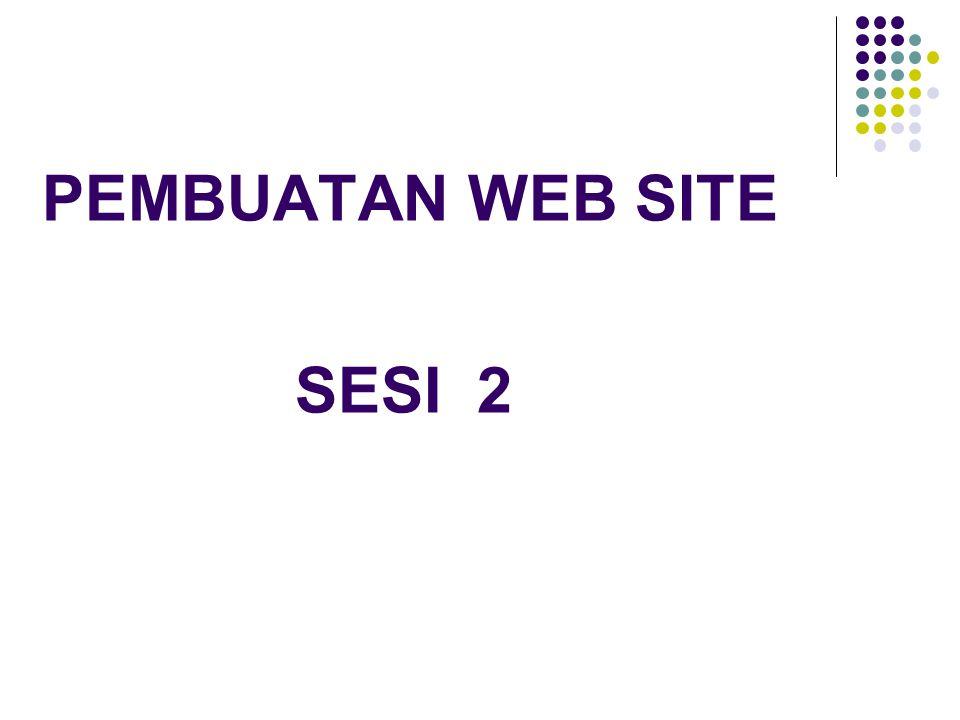 PEMBUATAN WEB SITE SESI 2
