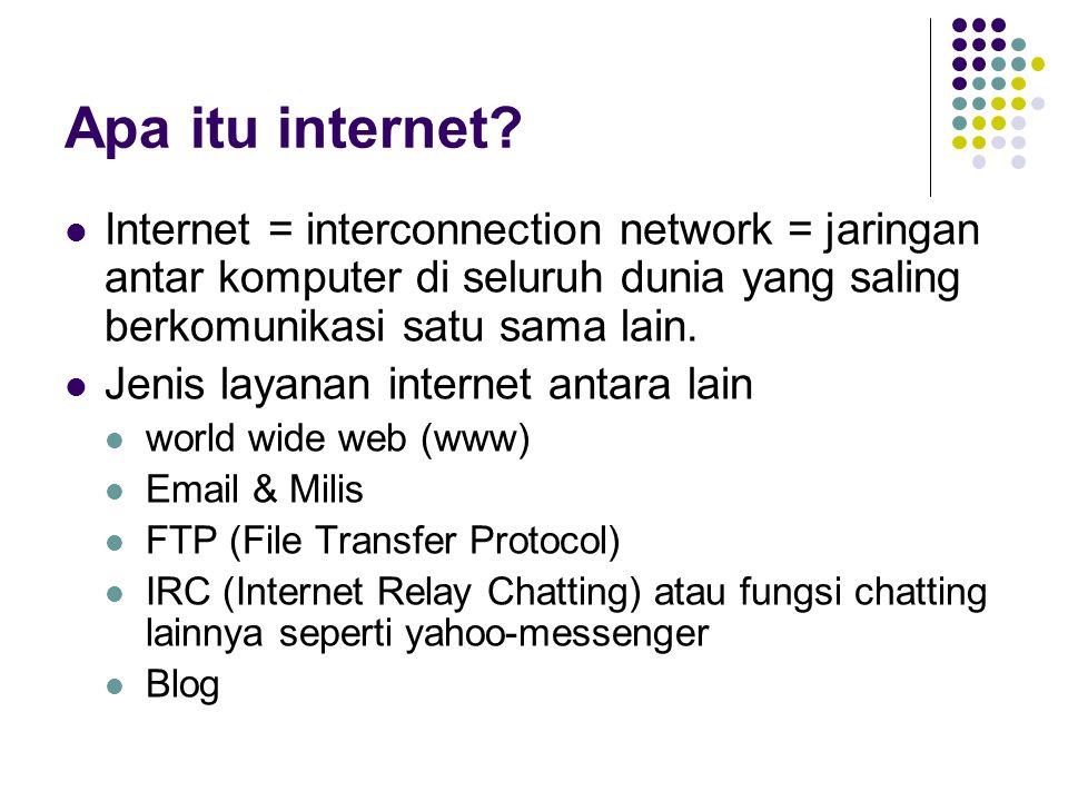 Apa itu internet Internet = interconnection network = jaringan antar komputer di seluruh dunia yang saling berkomunikasi satu sama lain.