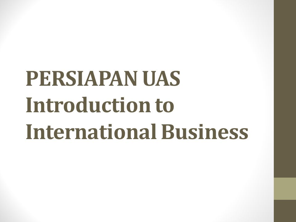 PERSIAPAN UAS Introduction to International Business
