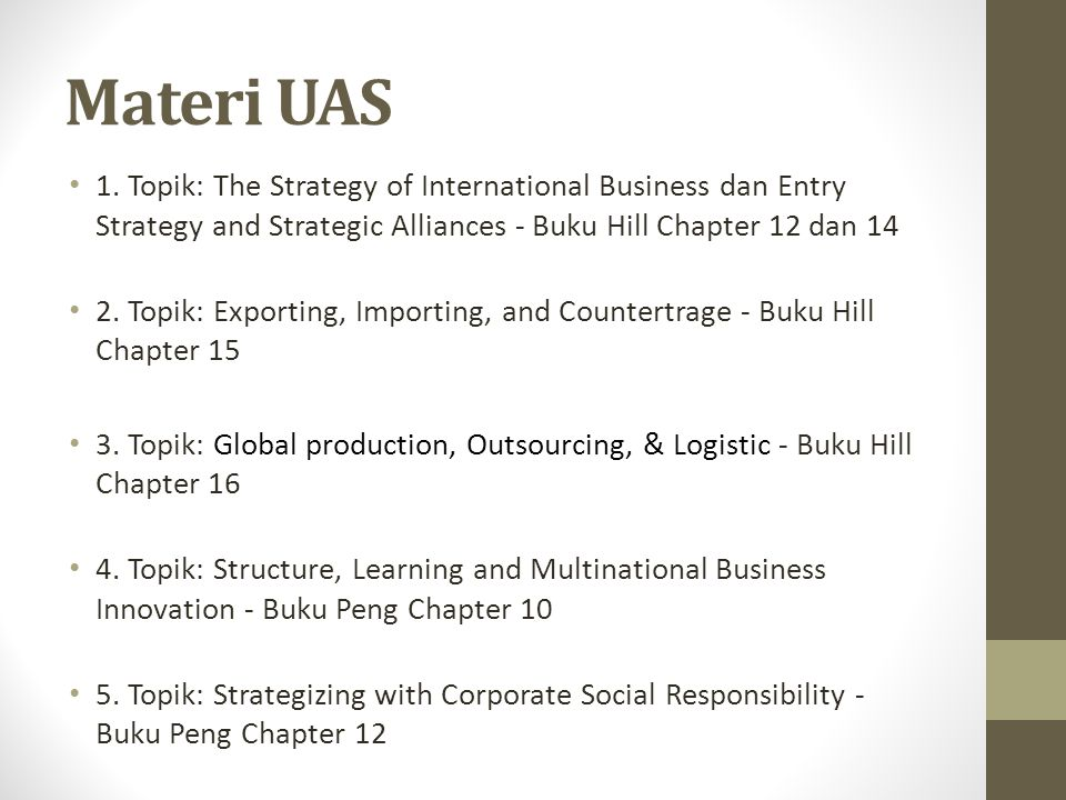 Materi UAS 1. Topik: The Strategy of International Business dan Entry Strategy and Strategic Alliances - Buku Hill Chapter 12 dan 14.