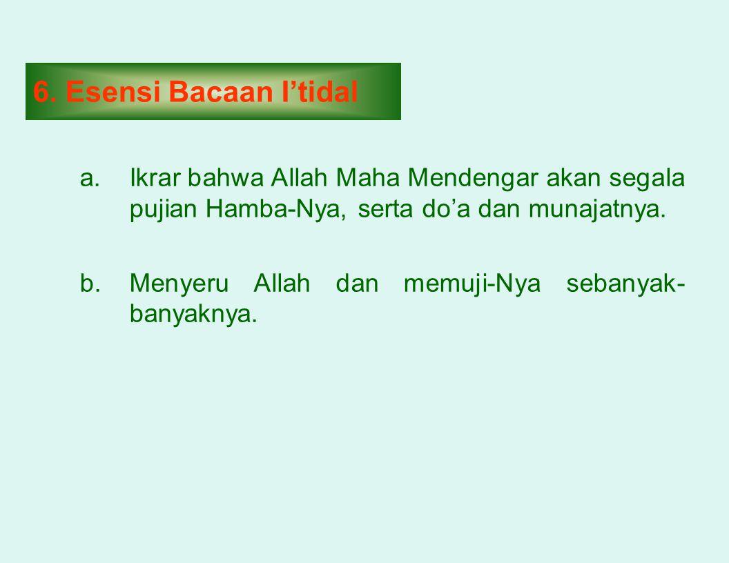6. Esensi Bacaan I'tidal Ikrar bahwa Allah Maha Mendengar akan segala pujian Hamba-Nya, serta do'a dan munajatnya.