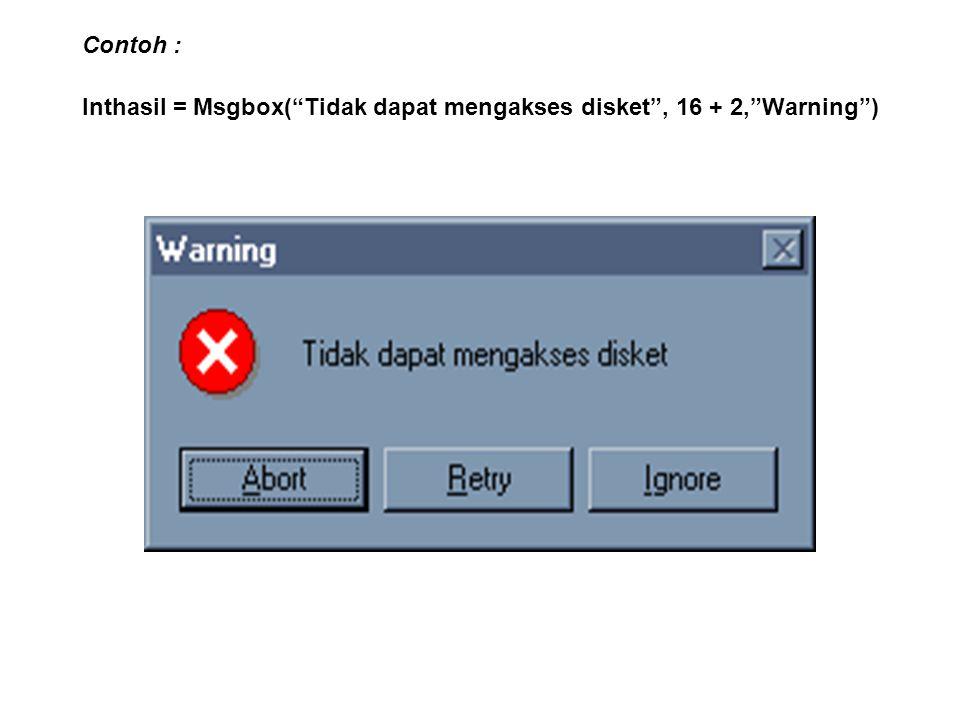 Contoh : Inthasil = Msgbox( Tidak dapat mengakses disket , 16 + 2, Warning )