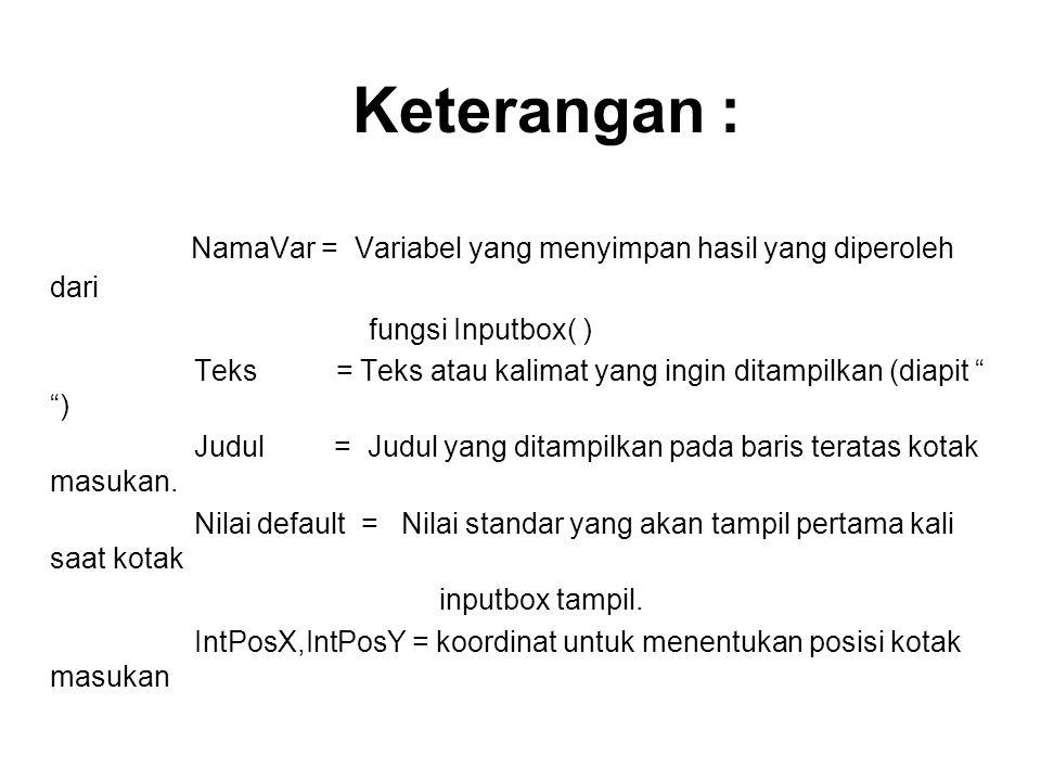 Keterangan : NamaVar = Variabel yang menyimpan hasil yang diperoleh dari. fungsi Inputbox( )