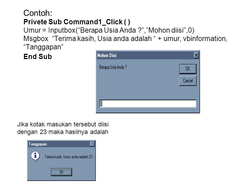 Contoh: Privete Sub Command1_Click ( ) Umur = Inputbox( Berapa Usia Anda , Mohon diisi ,0) Msgbox Terima kasih, Usia anda adalah + umur, vbinformation, Tanggapan End Sub