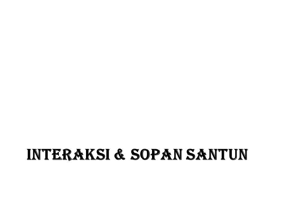 INTERAKSI & SOPAN SANTUN