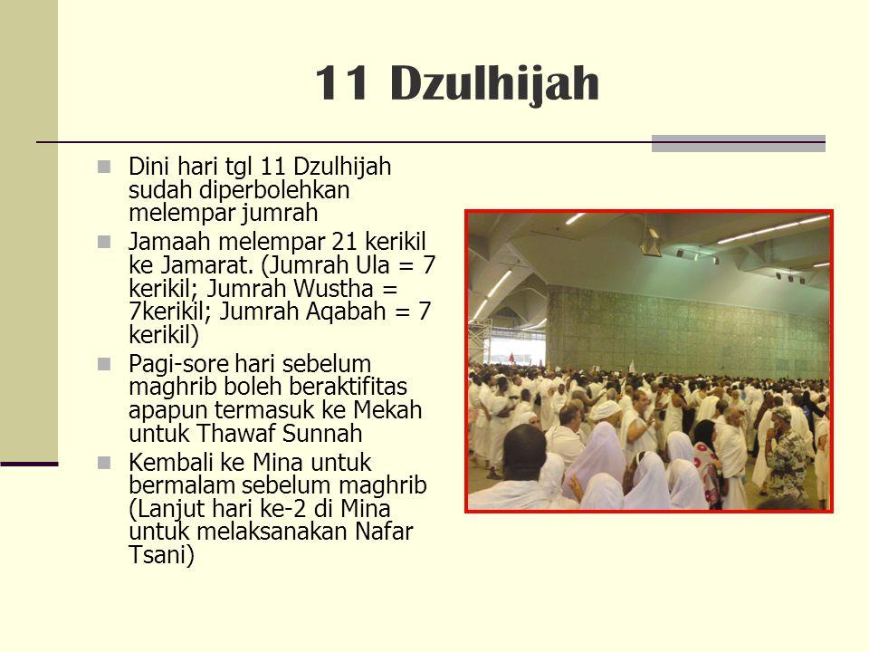 11 Dzulhijah Dini hari tgl 11 Dzulhijah sudah diperbolehkan melempar jumrah.