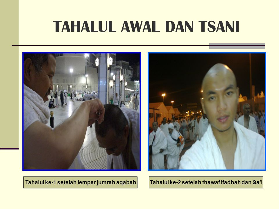 TAHALUL AWAL DAN TSANI Tahalul ke-1 setelah lempar jumrah aqabah