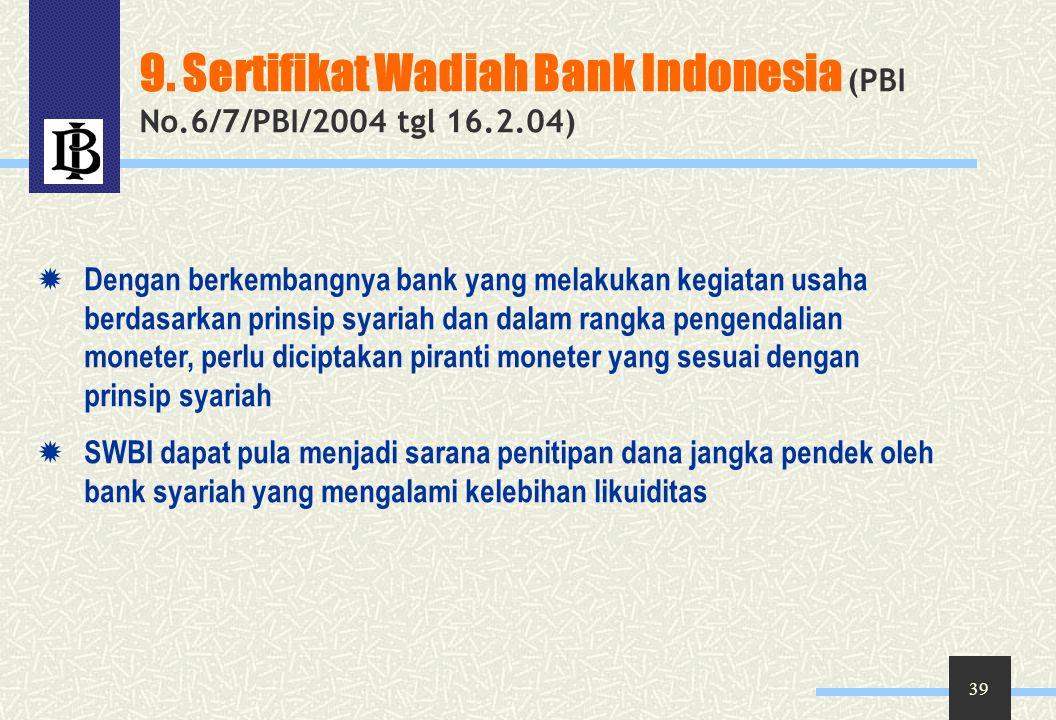 9. Sertifikat Wadiah Bank Indonesia (PBI No.6/7/PBI/2004 tgl 16.2.04)