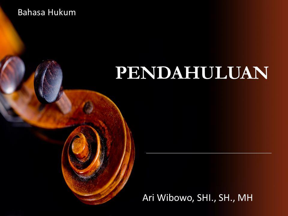 Bahasa Hukum PENDAHULUAN Ari Wibowo, SHI., SH., MH