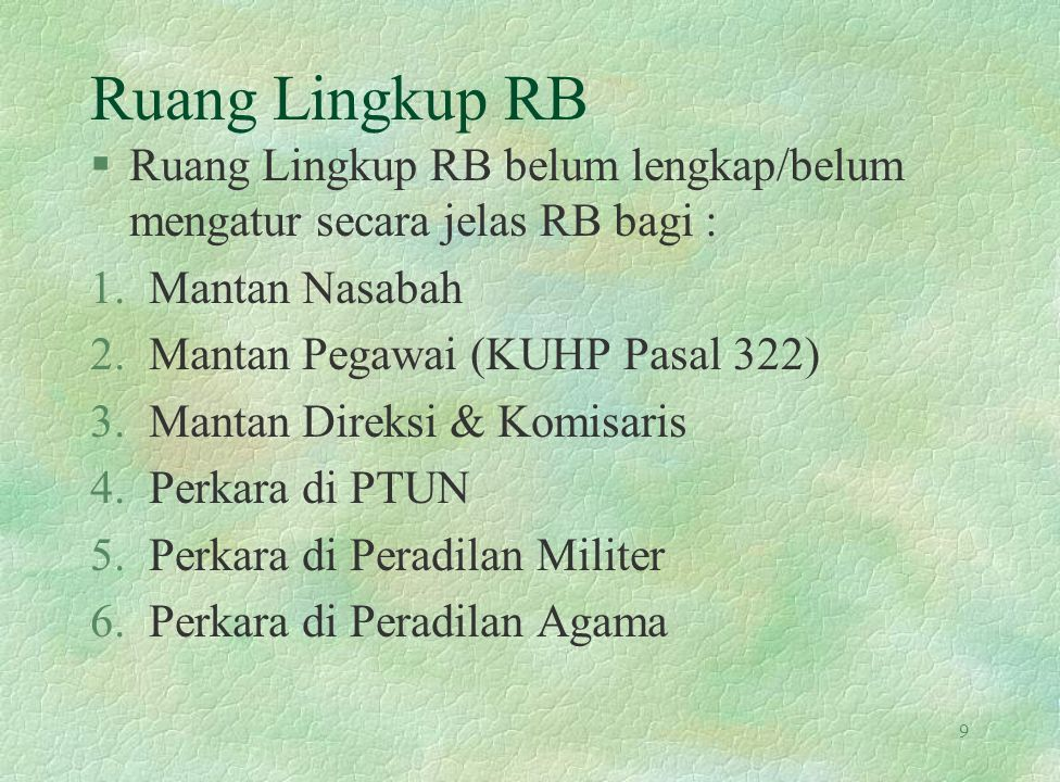 Ruang Lingkup RB Ruang Lingkup RB belum lengkap/belum mengatur secara jelas RB bagi : Mantan Nasabah.