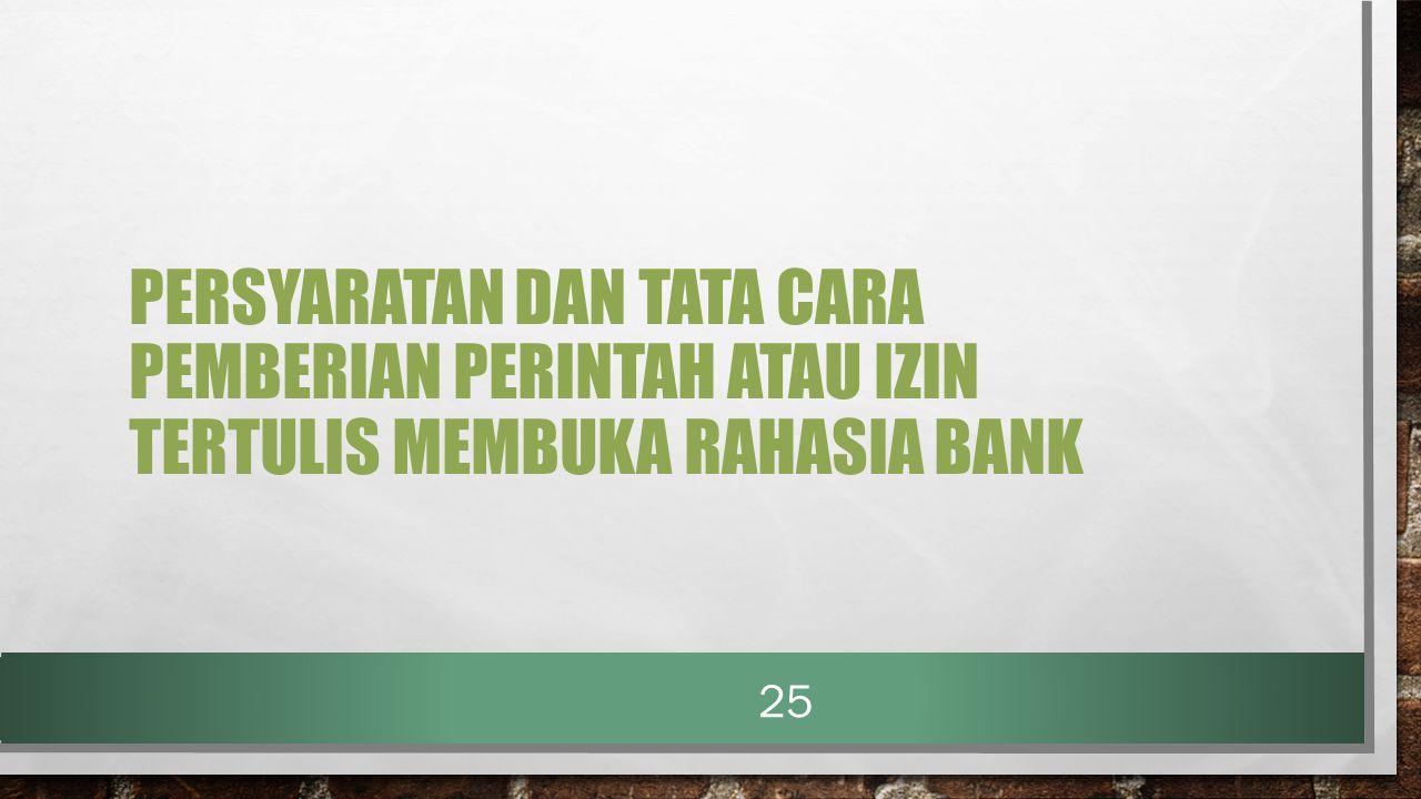PERSYARATAN DAN TATA CARA PEMBERIAN PERINTAH ATAU IZIN TERTULIS MEMBUKA RAHASIA BANK