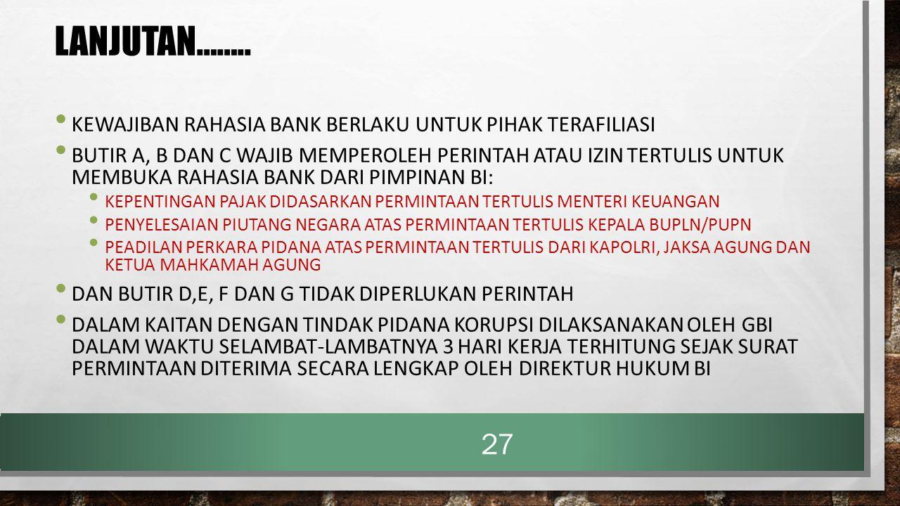 Lanjutan…….. KEWAJIBAN RAHASIA BANK BERLAKU UNTUK PIHAK TERAFILIASI