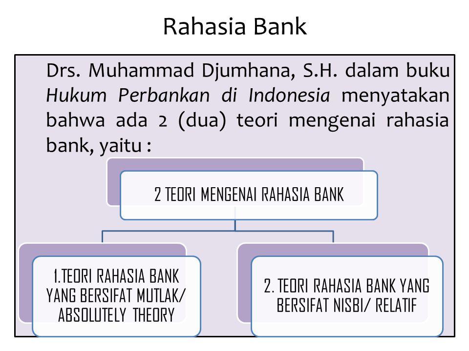 Rahasia Bank Drs. Muhammad Djumhana, S.H. dalam buku Hukum Perbankan di Indonesia menyatakan bahwa ada 2 (dua) teori mengenai rahasia bank, yaitu :