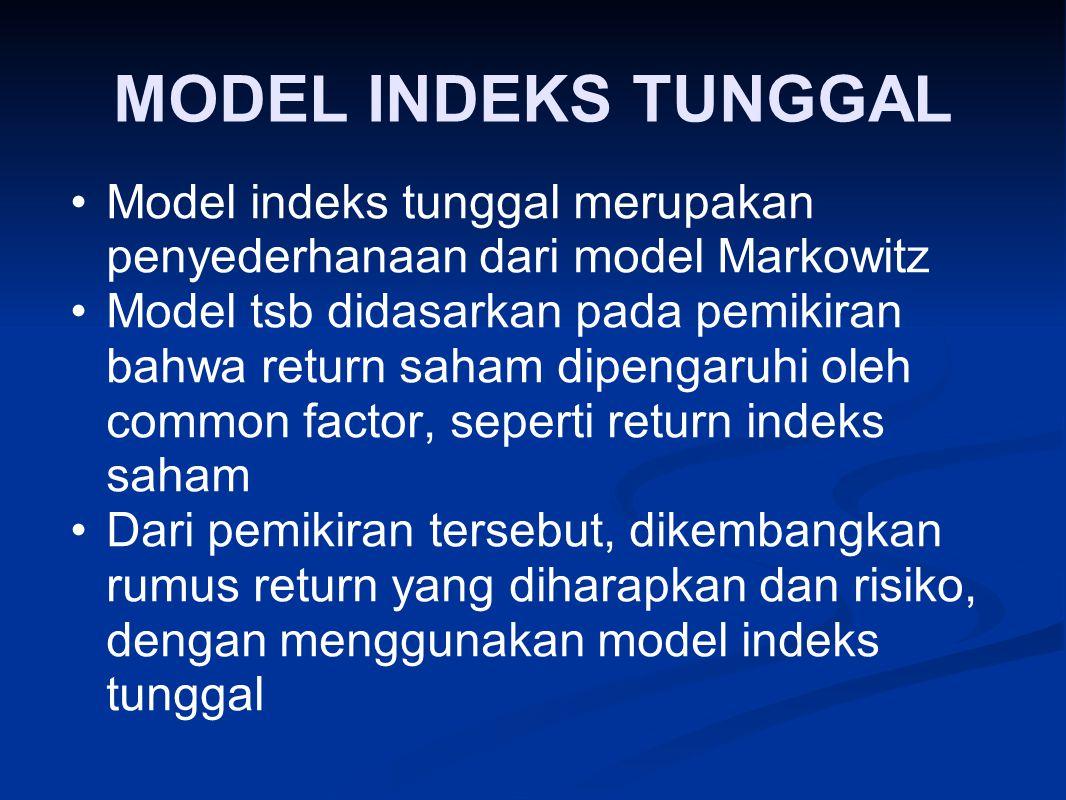 MODEL INDEKS TUNGGAL Model indeks tunggal merupakan penyederhanaan dari model Markowitz.