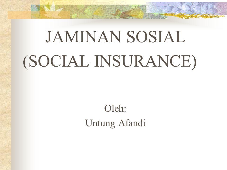 JAMINAN SOSIAL (SOCIAL INSURANCE) Oleh: Untung Afandi
