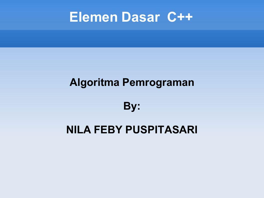 Algoritma Pemrograman By: NILA FEBY PUSPITASARI