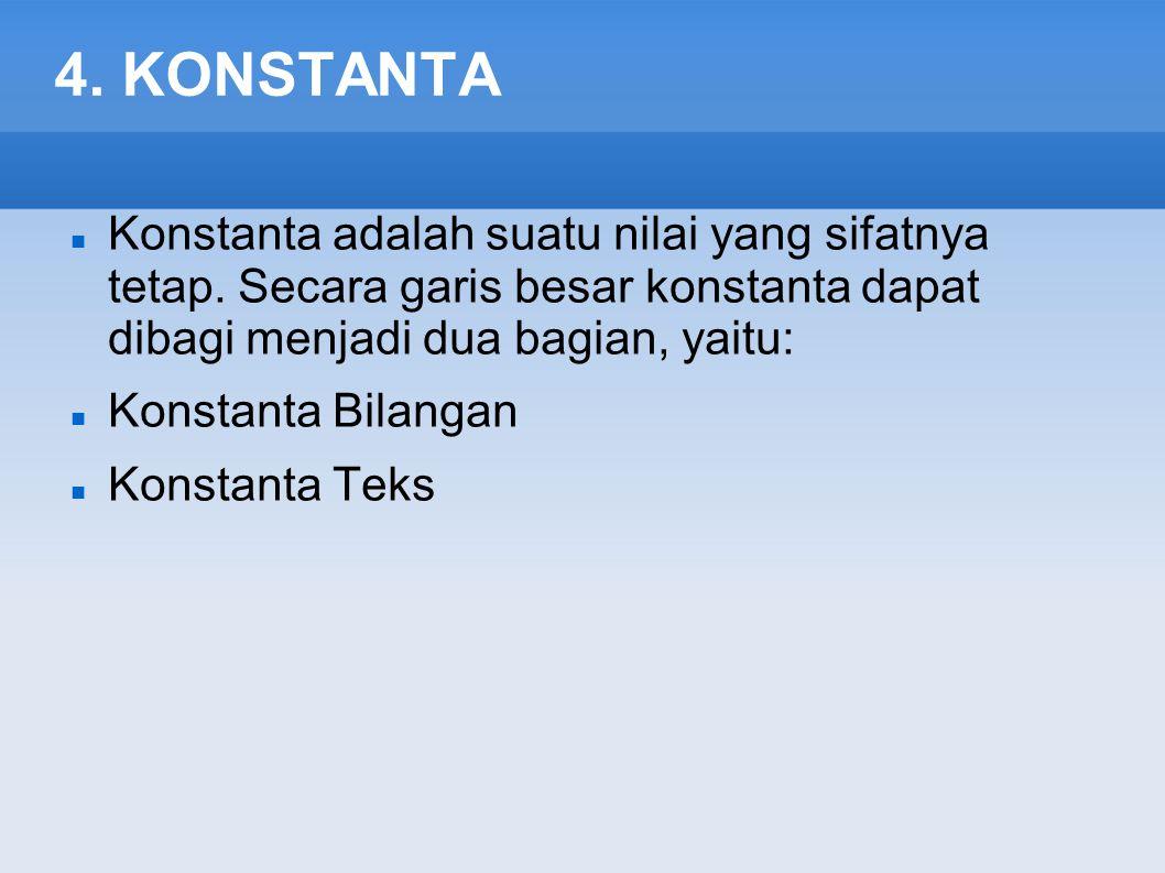 4. KONSTANTA Konstanta adalah suatu nilai yang sifatnya tetap. Secara garis besar konstanta dapat dibagi menjadi dua bagian, yaitu: