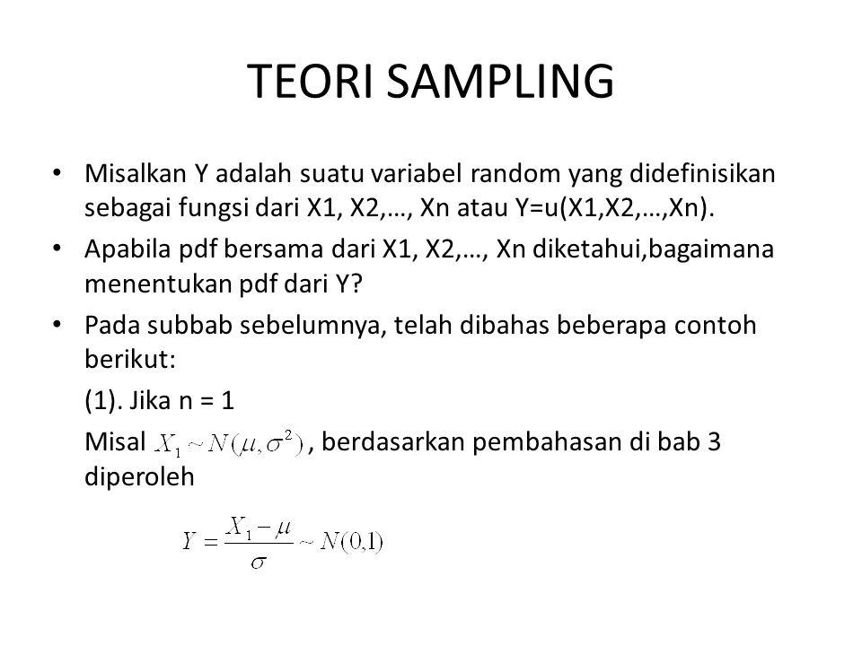 TEORI SAMPLING Misalkan Y adalah suatu variabel random yang didefinisikan sebagai fungsi dari X1, X2,…, Xn atau Y=u(X1,X2,…,Xn).