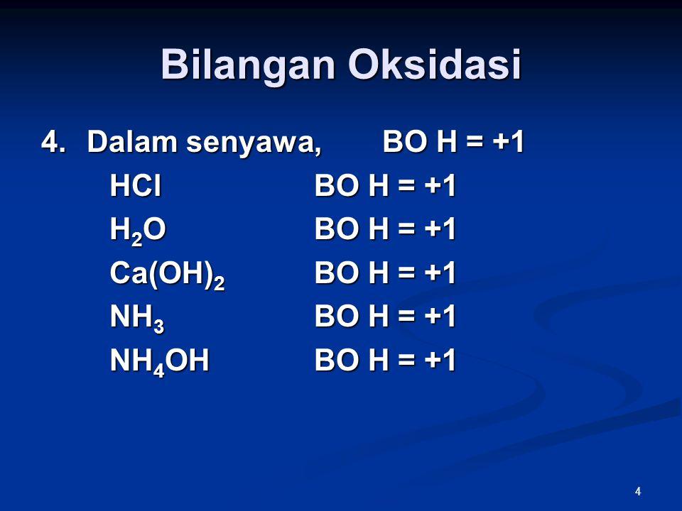 Bilangan Oksidasi Dalam senyawa, BO H = +1 HCl BO H = +1 H2O BO H = +1