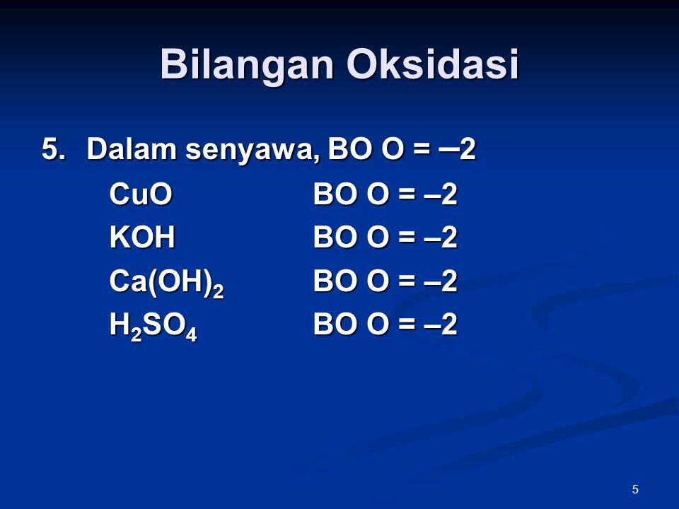Bilangan Oksidasi Dalam senyawa, BO O = –2 CuO BO O = –2 KOH BO O = –2