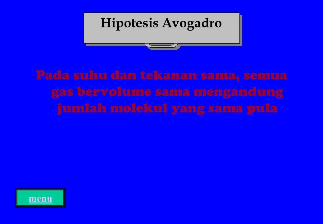 Hipotesis Avogadro Pada suhu dan tekanan sama, semua gas bervolume sama mengandung jumlah molekul yang sama pula.