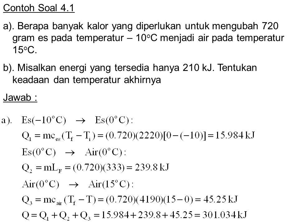 Contoh Soal 4.1 a). Berapa banyak kalor yang diperlukan untuk mengubah 720 gram es pada temperatur – 10oC menjadi air pada temperatur 15oC.